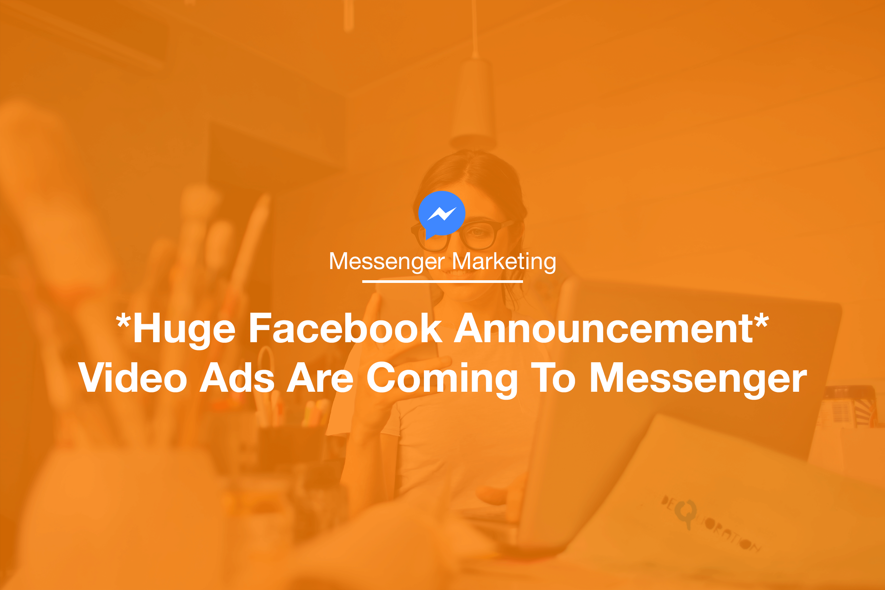 Huge Facebook Announcement: Video Ads are Coming to Messenger
