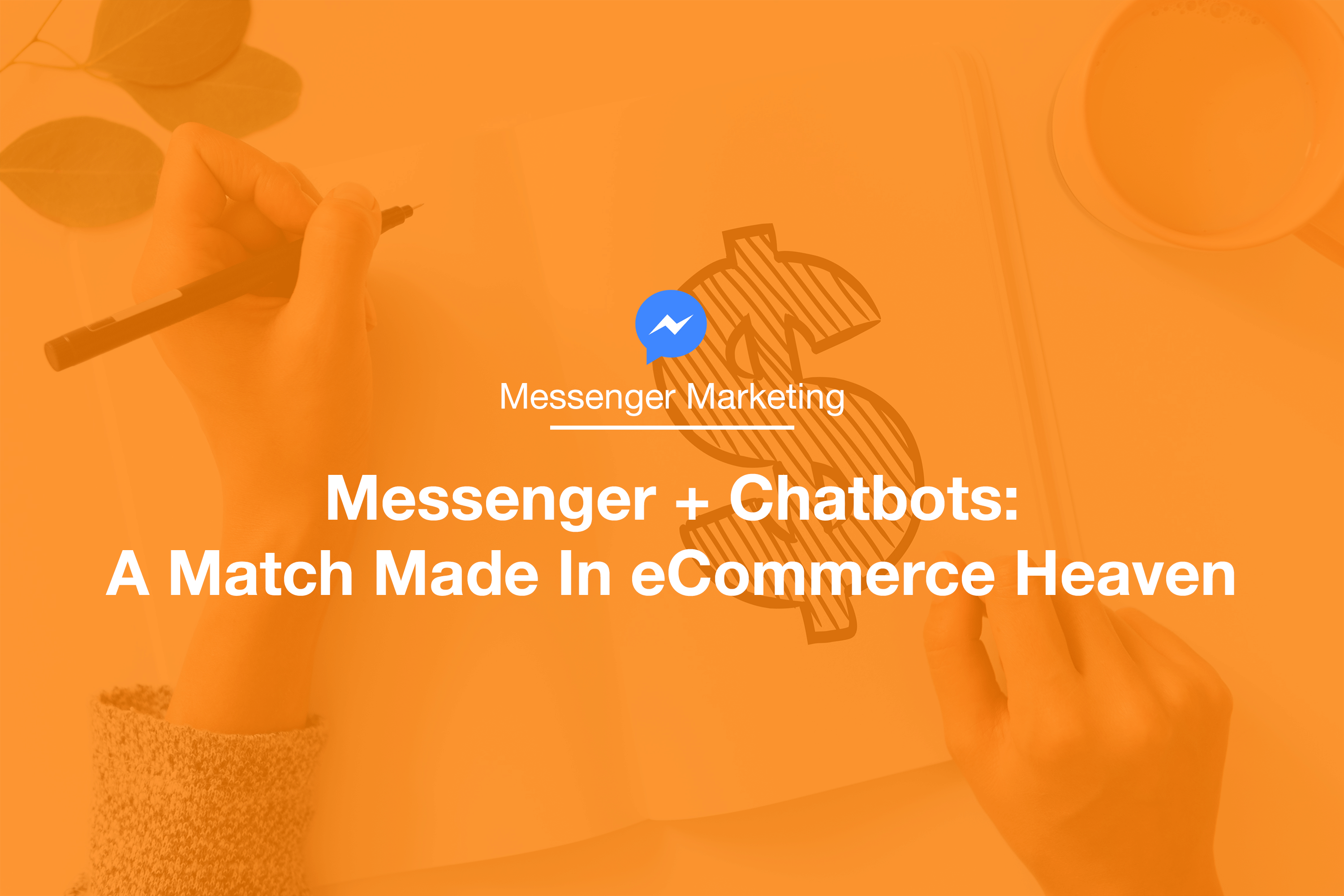 Messenger & Chatbots: A Match Made in eCommerce Heaven
